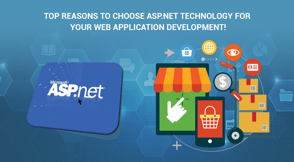 Top Reasons to Choose ASP.NET Technology for Your Web Application Development!