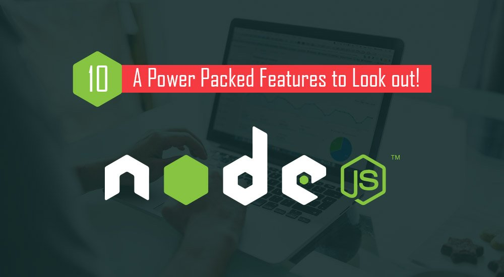 NodeJS 10: A Power Packed Features to Look out!