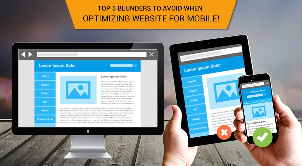 Top 5 blunders to avoid when Optimizing Website for Mobile!