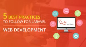 5 Best Practices To Follow For Laravel Web Development