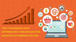 Top Conversion Rate Optimization Strategies For Magento eCommerce in 2018!