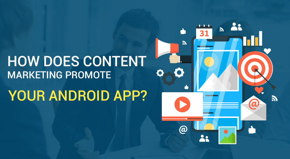 How does content marketing promote your Android App?