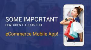 Some important features to look for eCommerce mobile app!