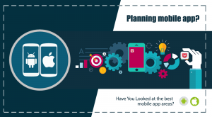 Planning a mobile app? Have You Looked at the best mobile app areas?