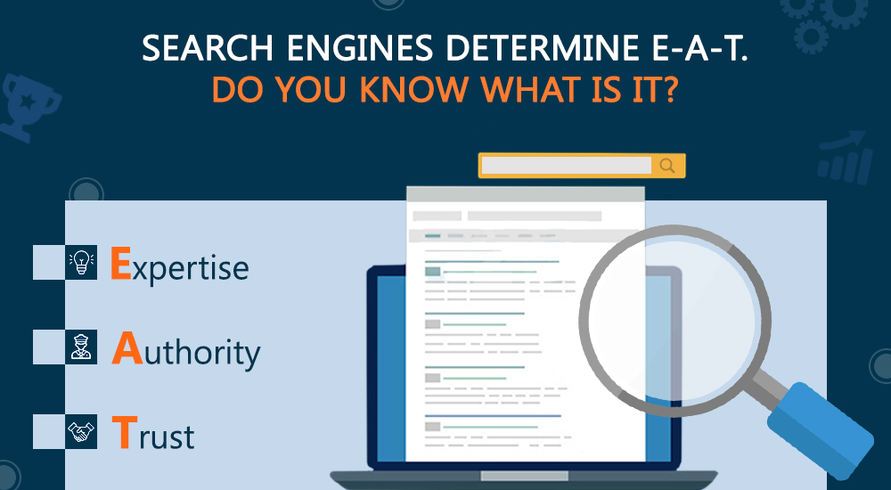 Search Engines Determine E-A-T. Do You Know What Is It?