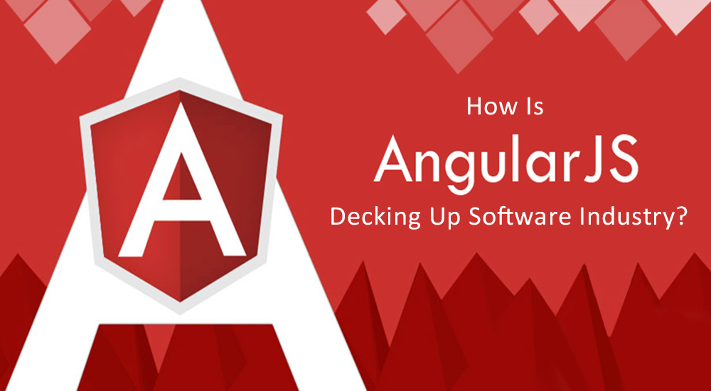 How Is AngularJs Decking Up Software Industry?