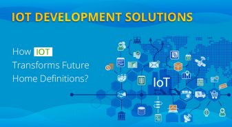 IOT Development Solutions: How IOT transforms Future Home Definitions?