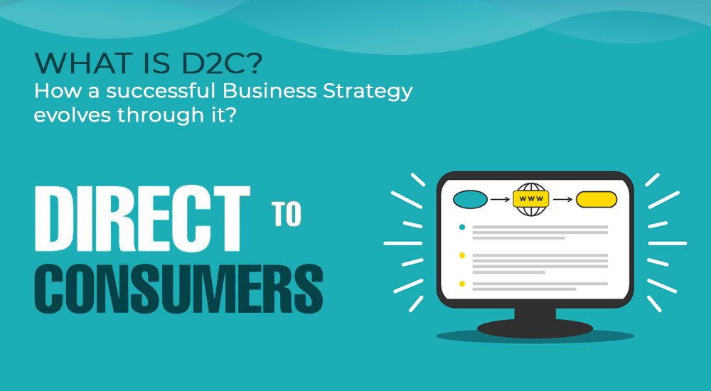 What is D2C? How a successful Business Strategy evolves through it?
