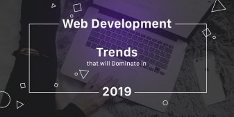 Here's The Top Web Development Trends To Follow In 2019!