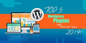 "Top 5 WordPress Plugins with ""Must Have"" tag in 2019!"