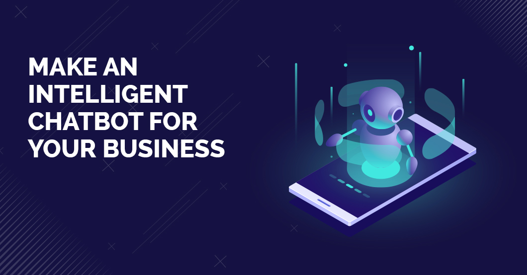 Make an intelligent chatbot for business
