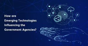 Emerging Technologies Influencing the Government Agencies