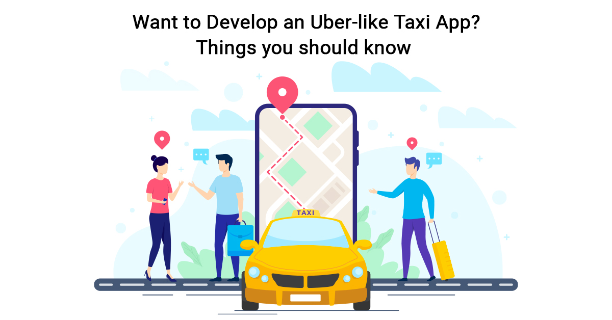 Develop an Uber Like Taxi App